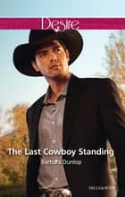 The Last Cowboy Standing ebook by BARBARA DUNLOP