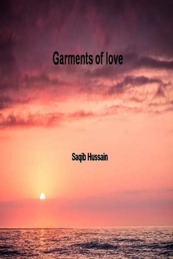 Garments Of Love ebook by Saqib Hussain