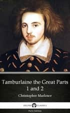 Tamburlaine the Great Parts 1 and 2 by Christopher Marlowe - Delphi Classics (Illustrated) ebook by Christopher Marlowe, Delphi Classics