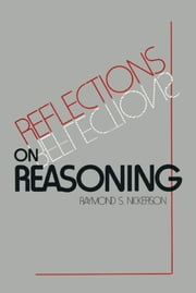 Reflections on Reasoning ebook by Raymond S. Nickerson