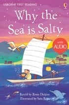 Why the Sea is Salty: Usborne First Reading: Level Four eBook by Rosie Dickins, Sara Rojo
