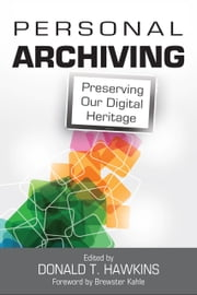 Personal Archiving - Preserving Our Digital Heritage ebook by Donald T. Hawkins