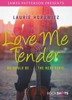 Love Me Tender ebook by Laurie Horowitz, James Patterson