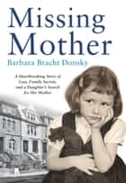 Missing Mother - A Heartbreaking Story of Loss, Family Secrets and a Daughter's Search For Her Mother ebook by Barbara Bracht Donsky