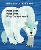 Polar Bear, Polar Bear, What Do You Hear? ebook by Bill Martin Jr., Eric Carle, Gwyneth Paltrow