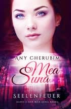Mea Suna - Seelenfeuer - Band 2 ebook by Any Cherubim