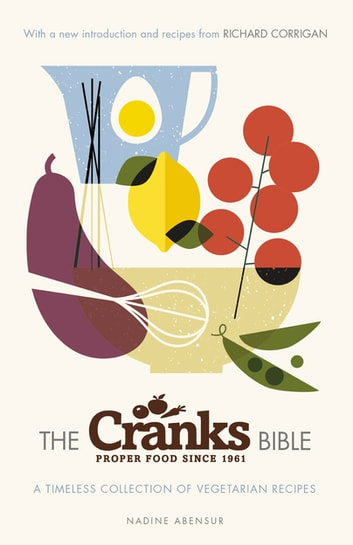 The Cranks Bible - A Timeless Collection of Vegetarian Recipes ebook by Nadine Abensur