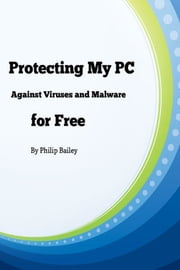 Protecting My PC Against Viruses and Malware for Free ebook by Kobo.Web.Store.Products.Fields.ContributorFieldViewModel