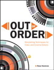 Out of Order - Storytelling Techniques for Video and Cinema Editors ebook by Ross Hockrow