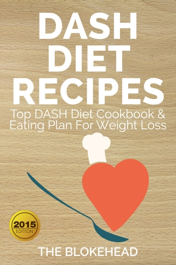 Dash Diet Recipes Top DASH Diet Cookbook & Eating Plan For Weight Loss ebook by The Blokehead