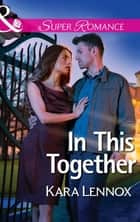 In This Together (Mills & Boon Superromance) (Project Justice, Book 8) ebook by Kara Lennox
