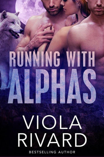 Running With Alphas: Complete Edition - Shifters of Appalachia, #3 ebook by Viola Rivard