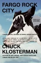 Fargo Rock City ebook by Chuck Klosterman