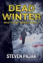 Dead Winter (Mad Swine Book 2) ebook by Steven Pajak