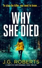 Why She Died - A completely unputdownable crime thriller ebook by J.G. Roberts