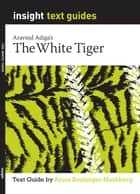 The White Tiger - Text Guide ebook by Anica Boulanger-Mashberg