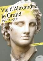 Vie d'Alexandre Le Grand ebook by Plutarque