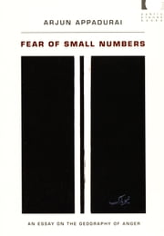 Fear of Small Numbers - An Essay on the Geography of Anger ebook by Arjun Appadurai,Dilip Parameshwar Gaonkar,Jane Kramer,Benjamin Lee,Michael Warner