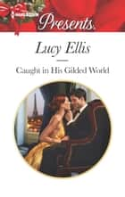 Caught in His Gilded World ebook by Lucy Ellis