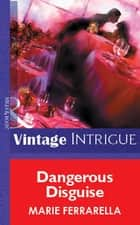 Dangerous Disguise (Mills & Boon Vintage Intrigue) ebook by Marie Ferrarella
