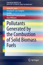 Pollutants Generated by the Combustion of Solid Biomass Fuels ebook by Jenny M Jones, Amanda R Lea-Langton, Lin Ma,...