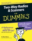 Two-Way Radios and Scanners For Dummies ebook by H. Ward Silver