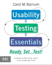 Usability Testing Essentials - Ready, Set...Test ebook by Carol M. Barnum