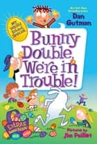My Weird School Special: Bunny Double, We're in Trouble! ebook by Dan Gutman,Jim Paillot