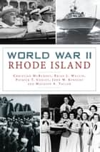 World War II Rhode Island ebook by Christian McBurney, Brian L. Wallin, Patrick T. Conley,...