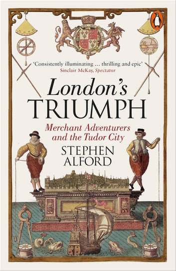 London's Triumph - Merchant Adventurers and the Tudor City ebook by Stephen Alford