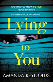 Lying To You - A gripping and tense psychological drama ebook by Amanda Reynolds