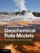 Geochemical Rate Models ebook by Professor J. Donald Rimstidt