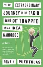 The Extraordinary Journey of the Fakir Who Got Trapped in an Ikea Wardrobe - A novel ebook by Romain Puertolas, Sam Taylor