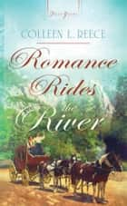 Romance Rides the River ebook by Colleen L. Reece