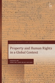 Property and Human Rights in a Global Context, ebook by Ting Xu,Jean Allain
