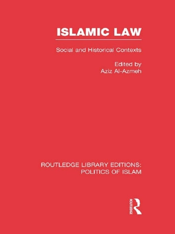 Islamic Law (RLE Politics of Islam) - Social and Historical Contexts ebook by Aziz Al-Azmeh