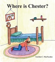 Where is Chester? ebook by Gordon C. Macfayden