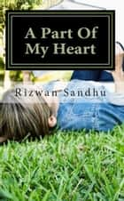 A Part Of My Heart ebook by Rizwan Sandhu