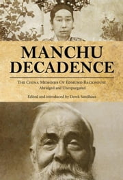 Manchu Decadence: The China Memoirs of Sir Edmund Trelawny Backhouse, Abridged and Unexpurgated ebook by Backhouse, Edmund Trelawny