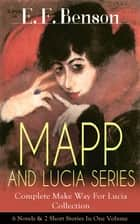MAPP AND LUCIA SERIES – Complete Make Way For Lucia Collection: 6 Novels & 2 Short Stories In One Volume - Queen Lucia, Miss Mapp, Lucia in London, Mapp and Lucia, Lucia's Progress or The Worshipful Lucia, Trouble for Lucia... ebook by