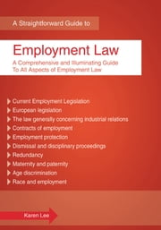 The Straightforward Guide To Employment Law - The Comprehensive and Illuminating Guide to All Aspects of Employment Law - Revised Edition ebook by Karen Lee