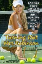 Turning Out Mrs. Robinson: A Shocking Tale Of BBC & White Prostitution! ebook by TJ MacCallum