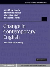 Change in Contemporary English - A Grammatical Study ebook by Marianne Hundt,Christian Mair,Nicholas Smith,Professor Geoffrey  Leech