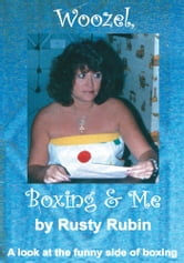 Woozel, Boxing and Me - A look at the funny side of boxing ebook by Rusty Rubin