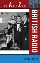 The A to Z of British Radio ebook by Seán Street