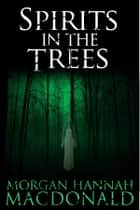 SPIRITS IN THE TREES ebook by Morgan Hannah MacDonald