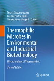 Thermophilic Microbes in Environmental and Industrial Biotechnology - Biotechnology of Thermophiles ebook by Tulasi Satyanarayana,Jennifer Littlechild,Yutaka Kawarabayasi