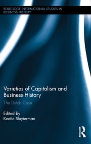 Varieties of Capitalism and Business History - The Dutch Case ebook by Keetie E. Sluyterman