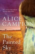 The Painted Sky ebook by Alice Campion