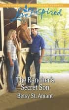 The Rancher's Secret Son (Mills & Boon Love Inspired) ebook by Betsy St. Amant